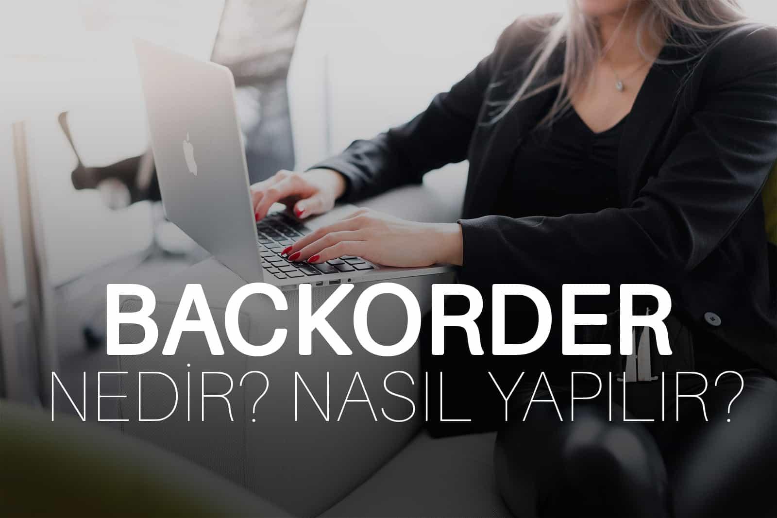 Backorder Nedir Alan Adı Ön Siparişi Nasıl Verilir?
