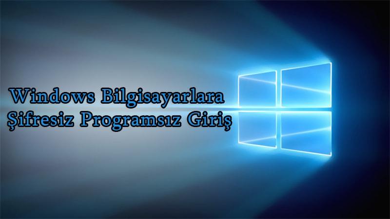 Windows Bilgisayarlara Şifresiz Programsız Giriş